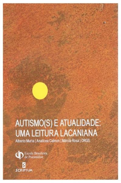 Austismo (s) e Atualidade: Uma Leitura Lacaniana